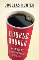 DOUBLE DOUBLE HOW TIM HORTONS BECAME A CANADIAN WAY OF LIFE