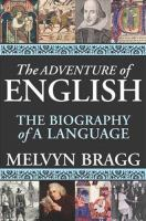 ADVENTURE OF ENGLISH THE BIOGRAPHY OF LANGUAGE