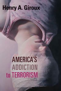 AMERICA'S ADDICTION TO TERRORISM, by GIROUX, HENRY