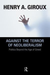 AGAINST THE TERROR OF NEOLIBERALISM, by GIROUX, HENRY