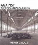 AGAINST THE NEW AUTHORITARIANISM, by GIROUX H
